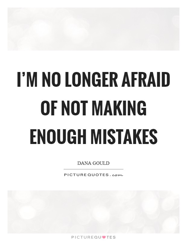 I'm no longer afraid of not making enough mistakes Picture Quote #1