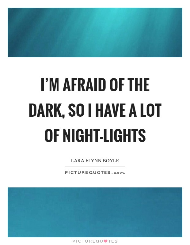 I'm afraid of the dark, so I have a lot of night-lights Picture Quote #1