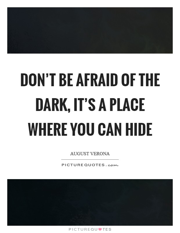 Don't be afraid of the dark, it's a place where you can hide Picture Quote #1