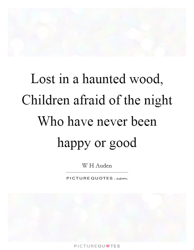 Lost in a haunted wood, Children afraid of the night Who have never been happy or good Picture Quote #1