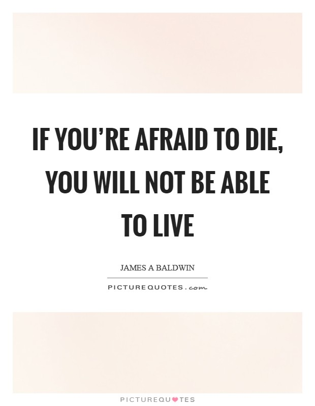 If you're afraid to die, you will not be able to live Picture Quote #1