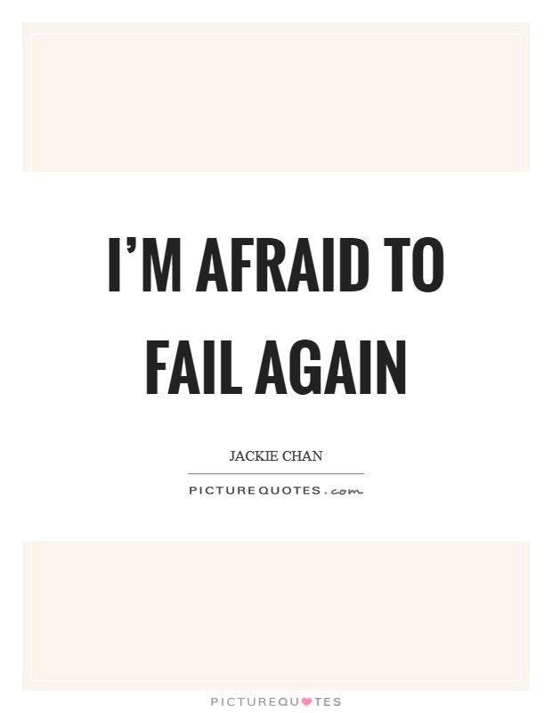 I'm afraid to fail again Picture Quote #1