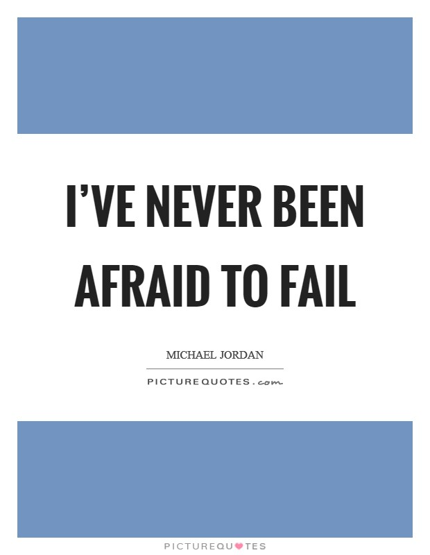 I've never been afraid to fail Picture Quote #1
