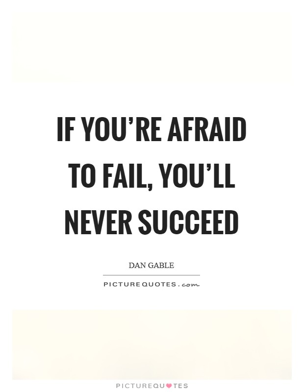 If you're afraid to fail, you'll never succeed Picture Quote #1