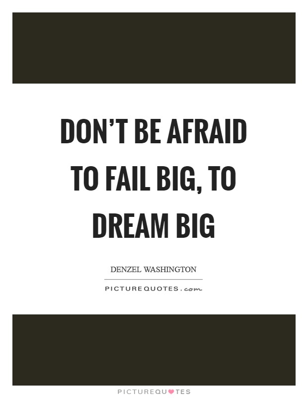 Don't be afraid to fail big, to dream big Picture Quote #1