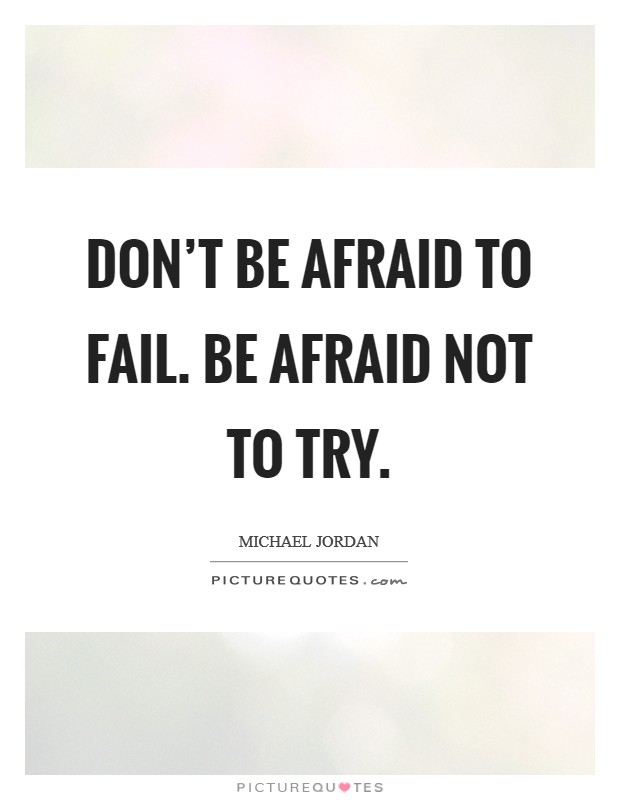 Don't be afraid to fail. Be afraid not to try Picture Quote #1