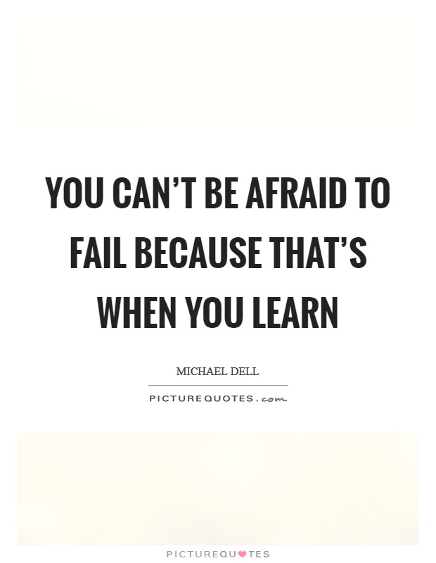 You can't be afraid to fail because that's when you learn Picture Quote #1