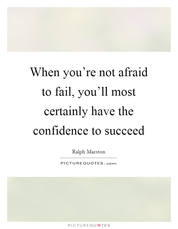 When you're not afraid to fail, you'll most certainly have the confidence to succeed Picture Quote #1
