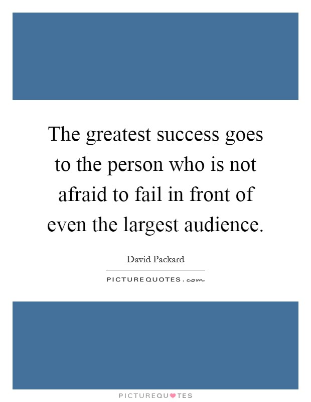 The greatest success goes to the person who is not afraid to fail in front of even the largest audience Picture Quote #1