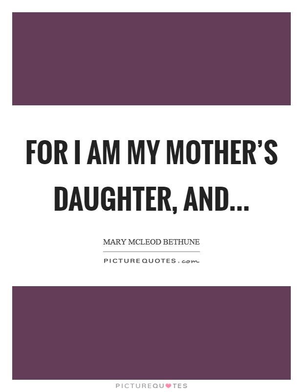 For I am my mother's daughter, and Picture Quote #1