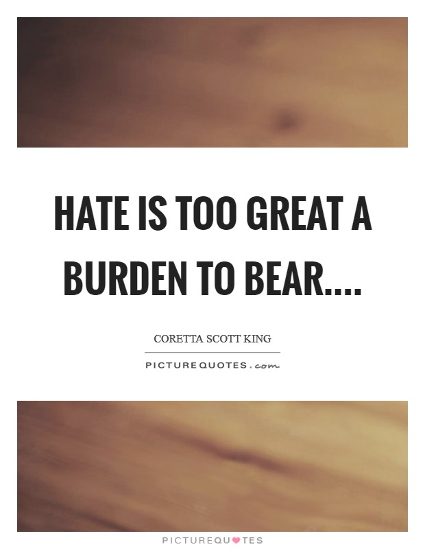 Hate is too great a burden to bear Picture Quote #1