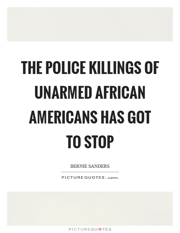 The police killings of unarmed African Americans has got to stop Picture Quote #1