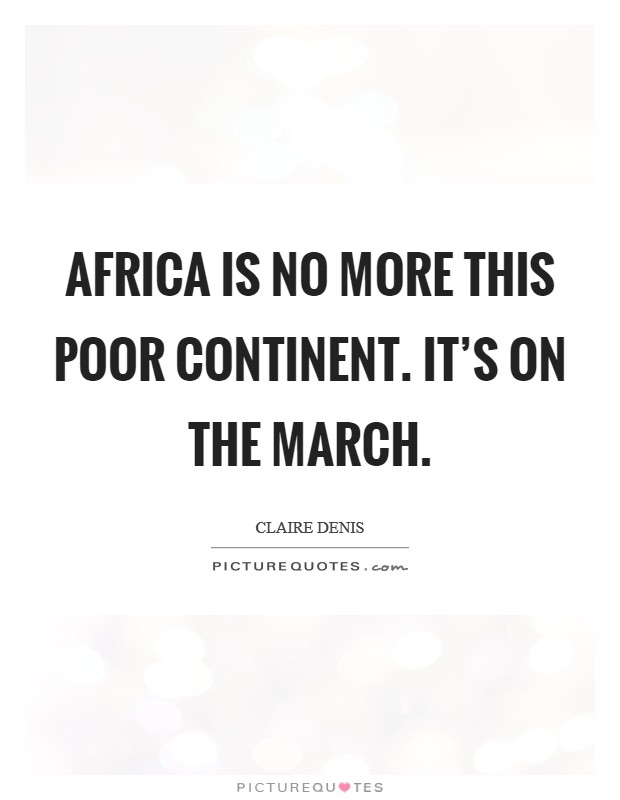 Africa is no more this poor continent. It's on the march Picture Quote #1