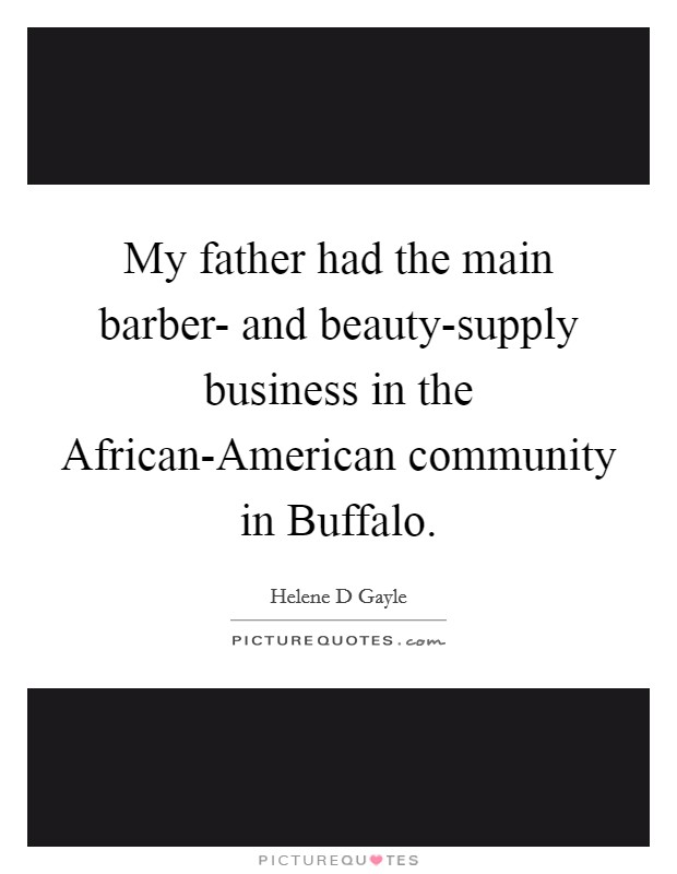 My father had the main barber- and beauty-supply business in the African-American community in Buffalo Picture Quote #1