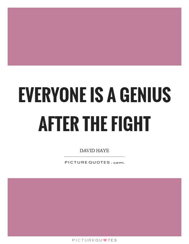 Everyone is a genius after the fight Picture Quote #1