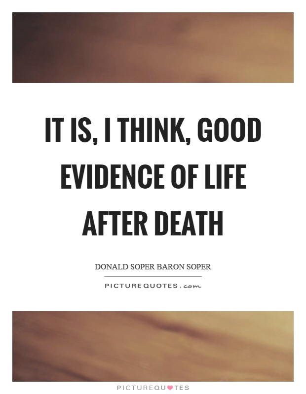 It is, I think, good evidence of life after death Picture Quote #1