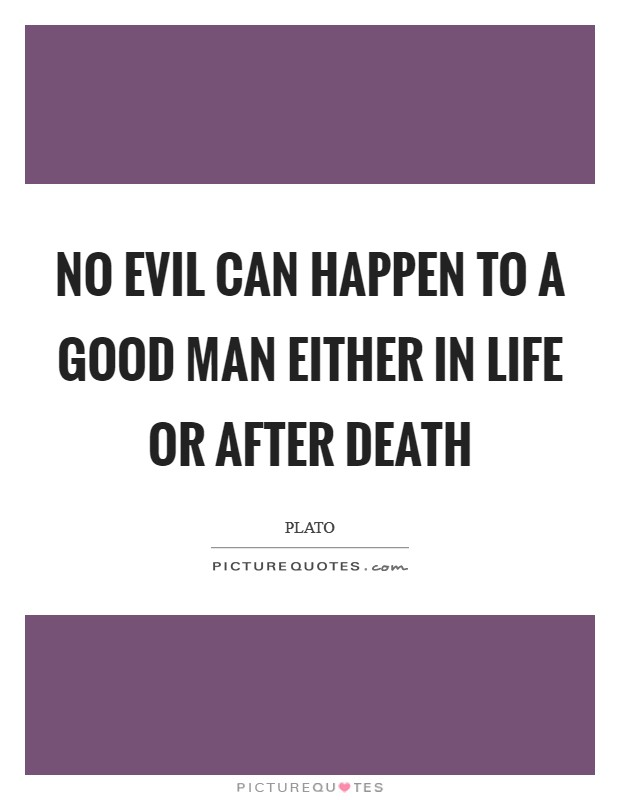 No evil can happen to a good man either in life or after death Picture Quote #1