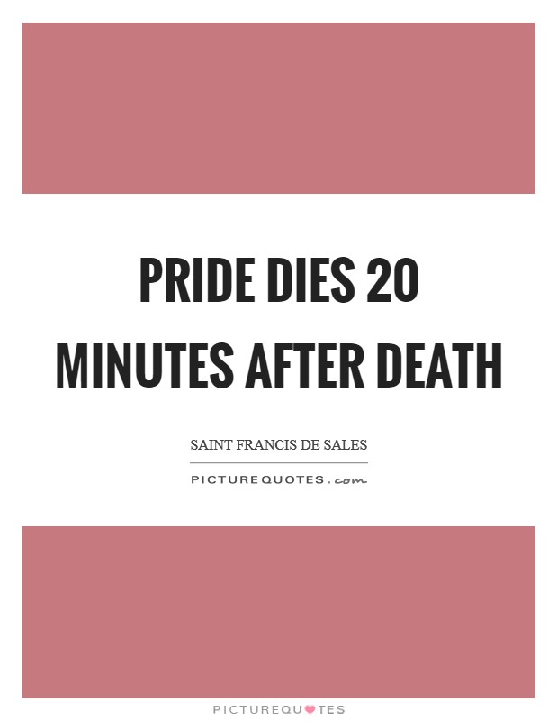 Pride dies 20 minutes after death Picture Quote #1