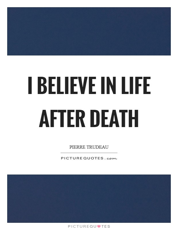 I believe in life after death Picture Quote #1
