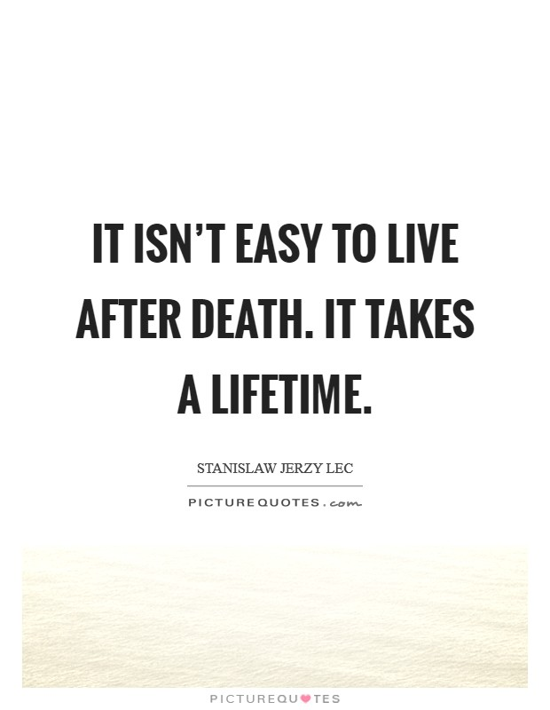 It isn't easy to live after death. It takes a lifetime. Picture Quote #1
