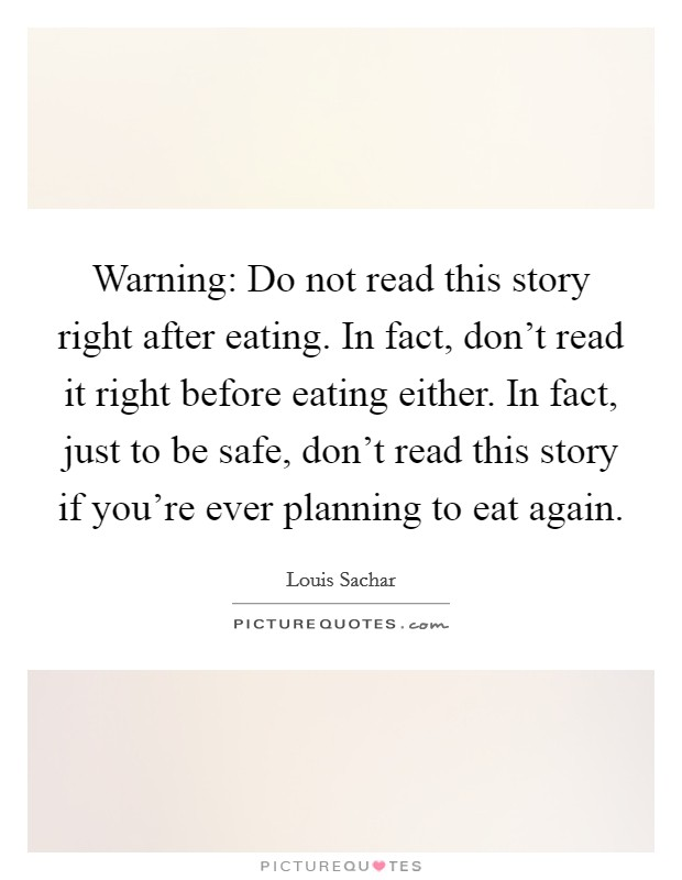 Warning: Do not read this story right after eating. In fact, don't read it right before eating either. In fact, just to be safe, don't read this story if you're ever planning to eat again Picture Quote #1