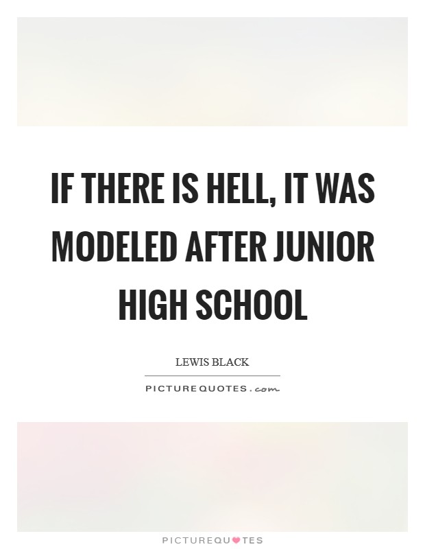 If there is hell, it was modeled after junior high school Picture Quote #1