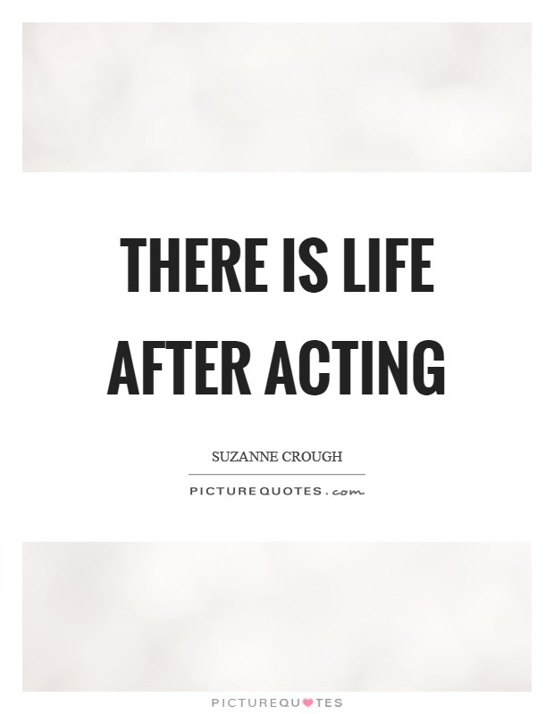 There is life after acting Picture Quote #1