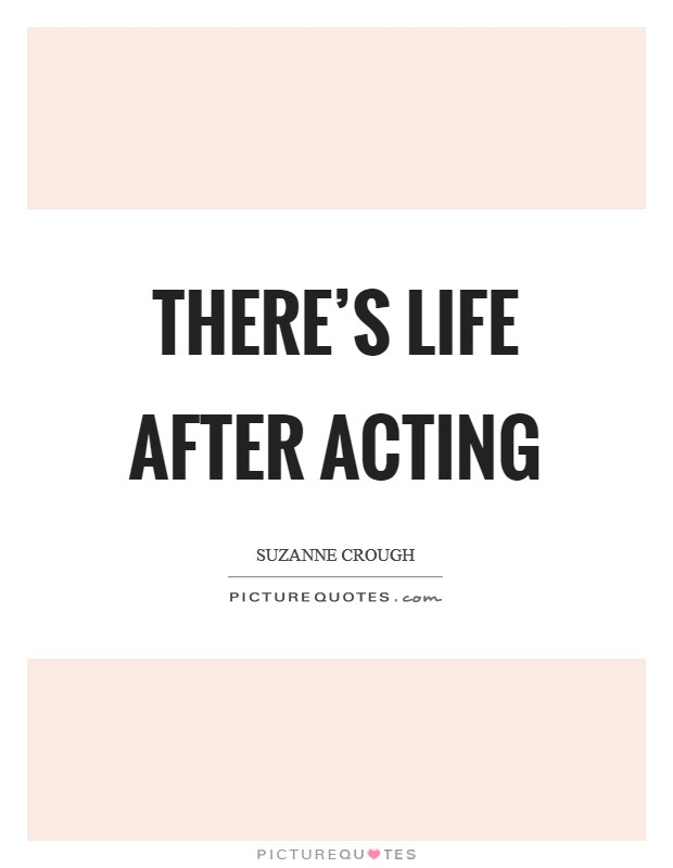 There's life after acting Picture Quote #1