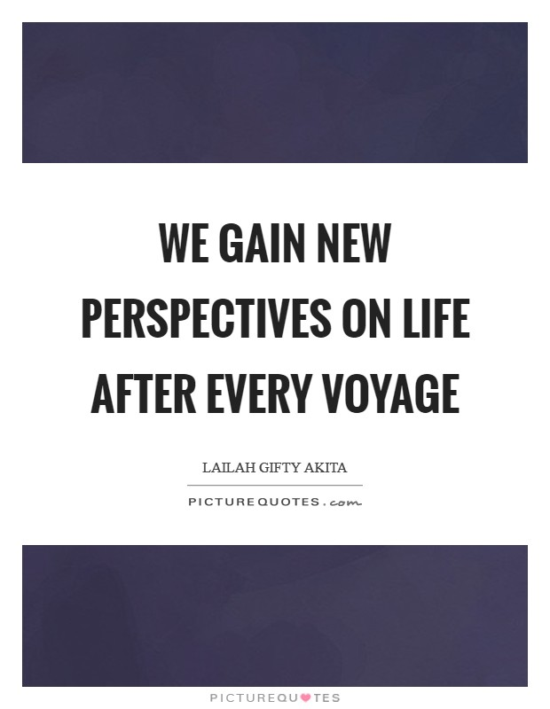 We gain new perspectives on life after every voyage Picture Quote #1
