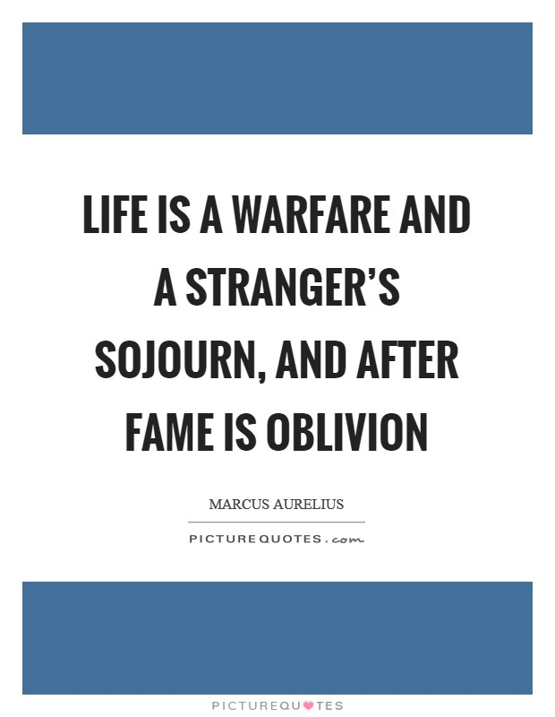 Life is a warfare and a stranger's sojourn, and after fame is oblivion Picture Quote #1
