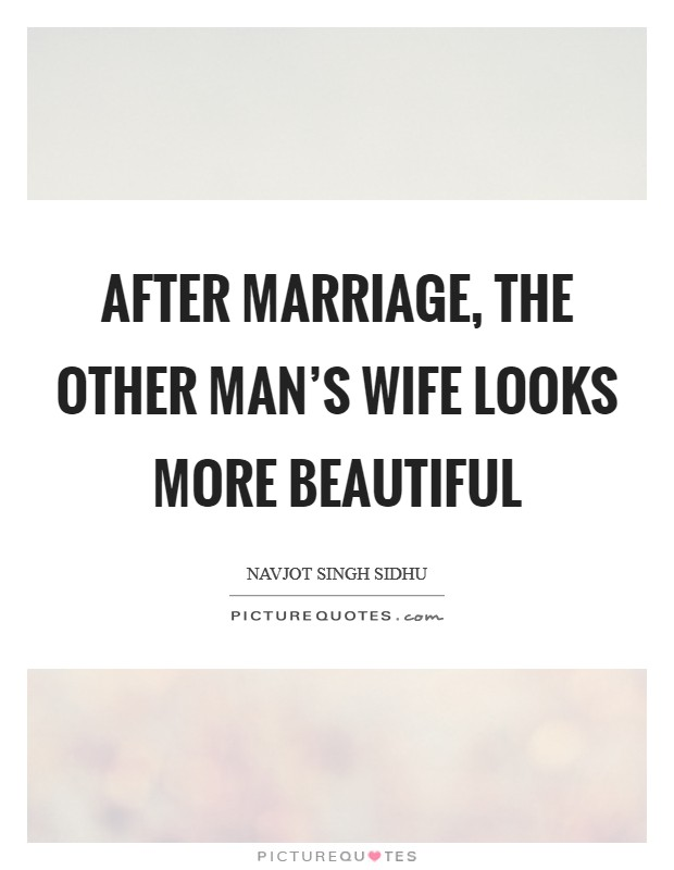 After marriage, the other man's wife looks more beautiful Picture Quote #1