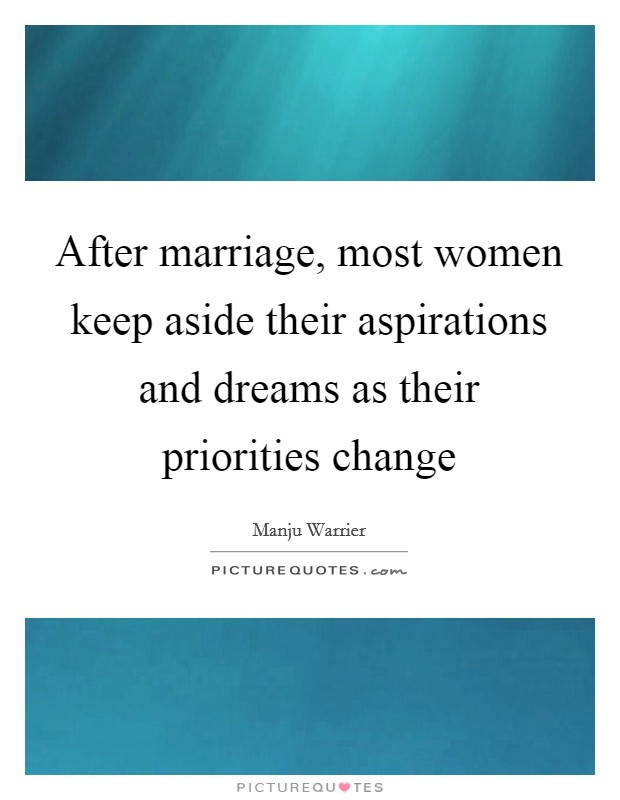 After marriage, most women keep aside their aspirations and dreams as their priorities change Picture Quote #1