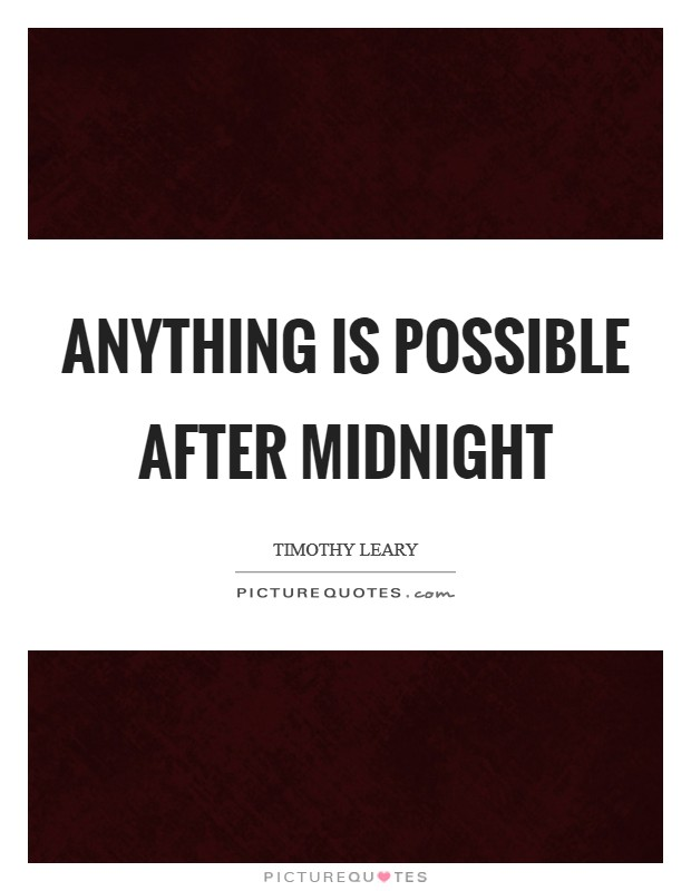 Anything is possible after midnight Picture Quote #1