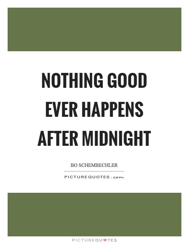 Nothing good ever happens after midnight Picture Quote #1
