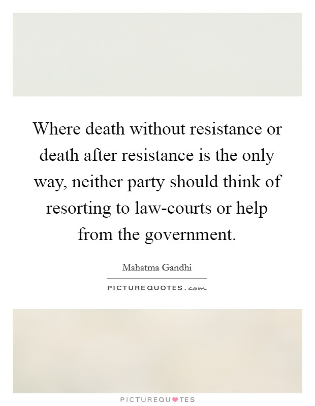 Where death without resistance or death after resistance is the only way, neither party should think of resorting to law-courts or help from the government Picture Quote #1