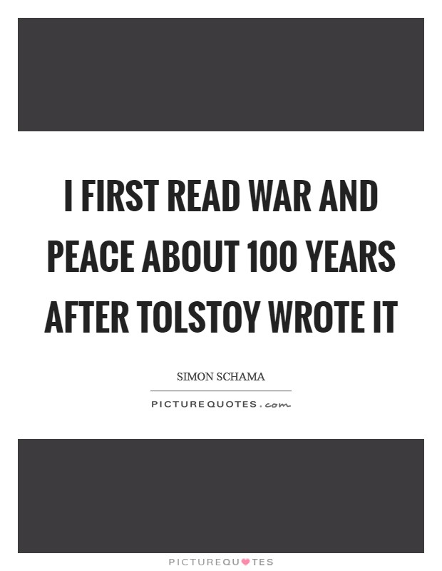 I first read War And Peace about 100 years after Tolstoy wrote it Picture Quote #1