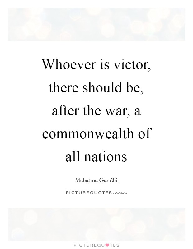 Whoever is victor, there should be, after the war, a commonwealth of all nations Picture Quote #1