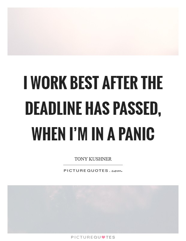 I work best after the deadline has passed, when I'm in a panic Picture Quote #1