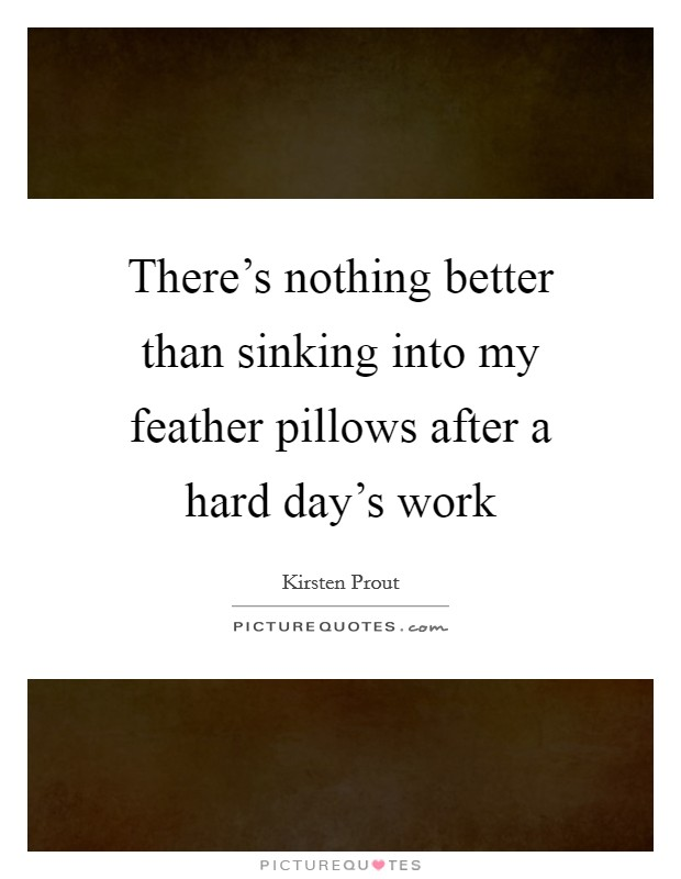 Hard day quotes hard day sayings hard day picture quotes for Better than my pillow
