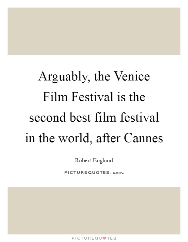 Arguably, the Venice Film Festival is the second best film festival in the world, after Cannes Picture Quote #1