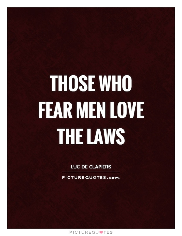 Those who fear men love the laws Picture Quote #1