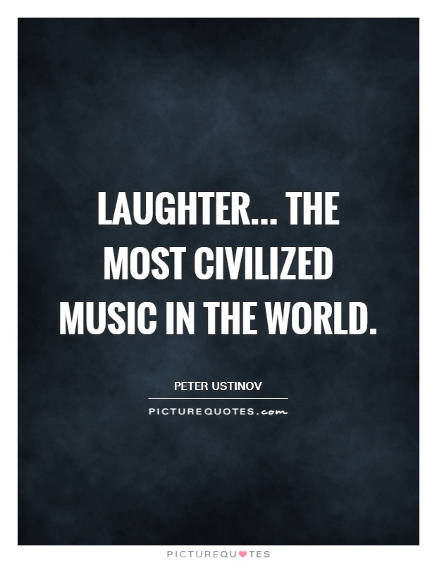 Laughter... the most civilized music in the world Picture Quote #1