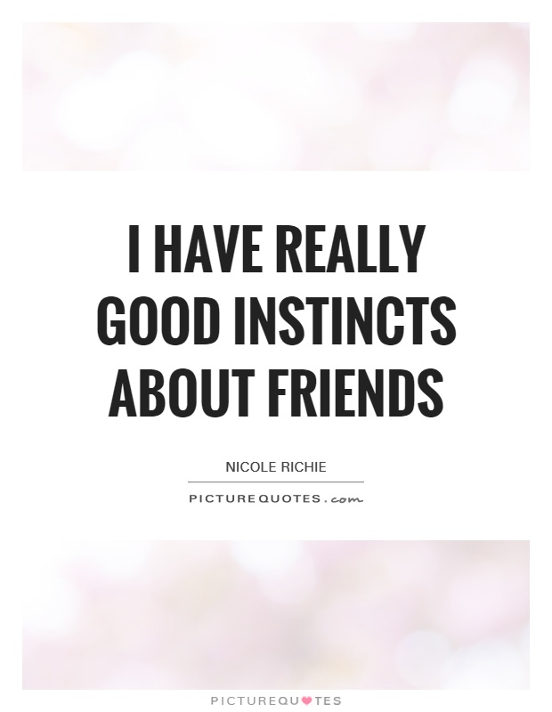 I have really good instincts about friends Picture Quote #1