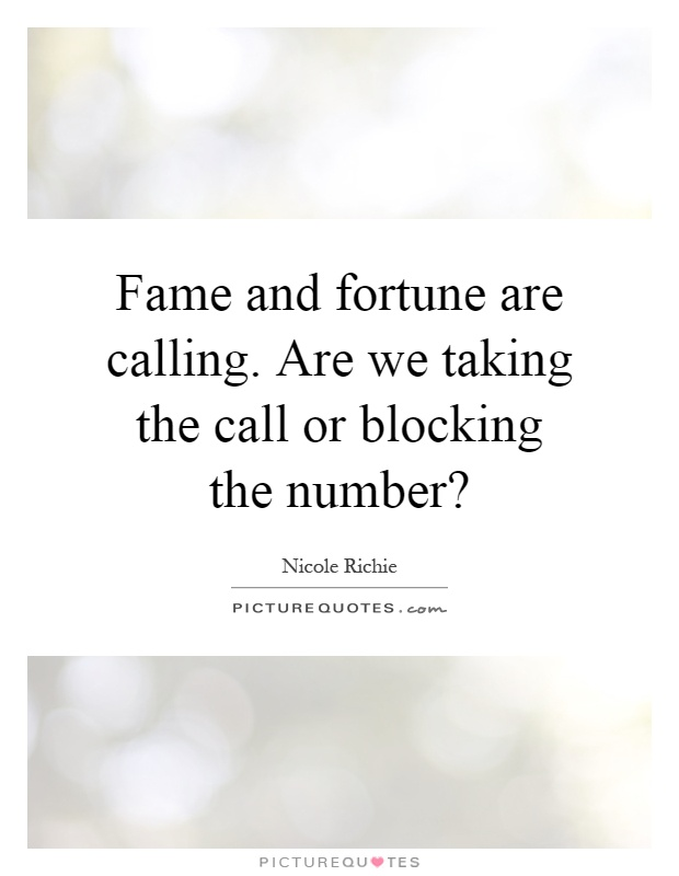 Fame and fortune are calling. Are we taking the call or blocking the number? Picture Quote #1