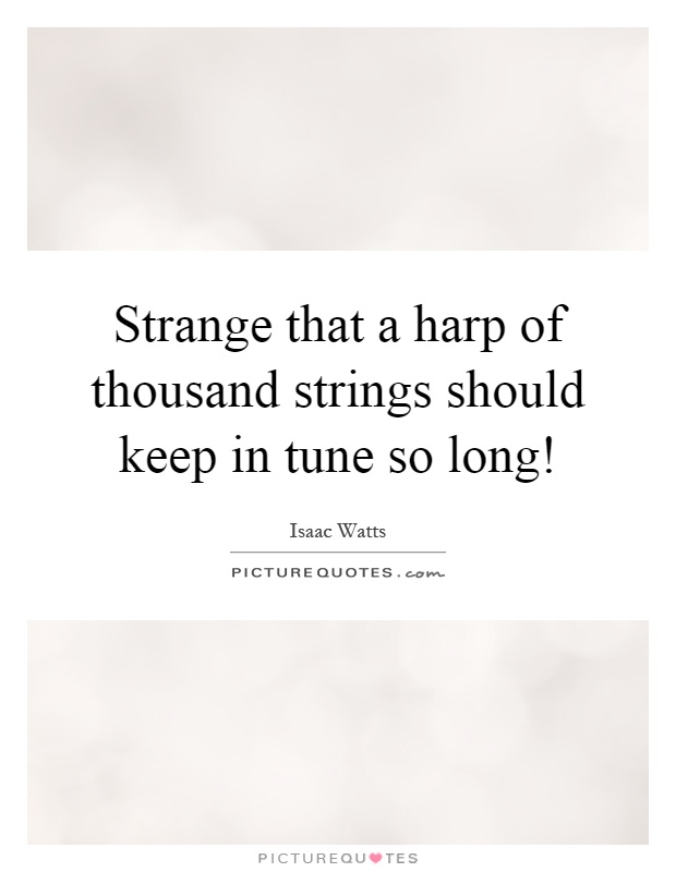 Strange that a harp of thousand strings should keep in tune so long! Picture Quote #1