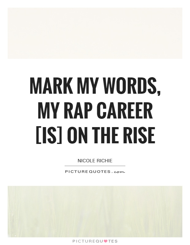 Mark my words, my rap career [is] on the rise Picture Quote #1
