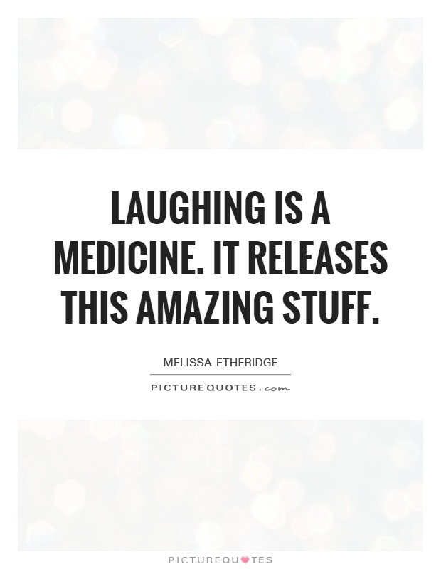 Laughing is a medicine. It releases this amazing stuff Picture Quote #1
