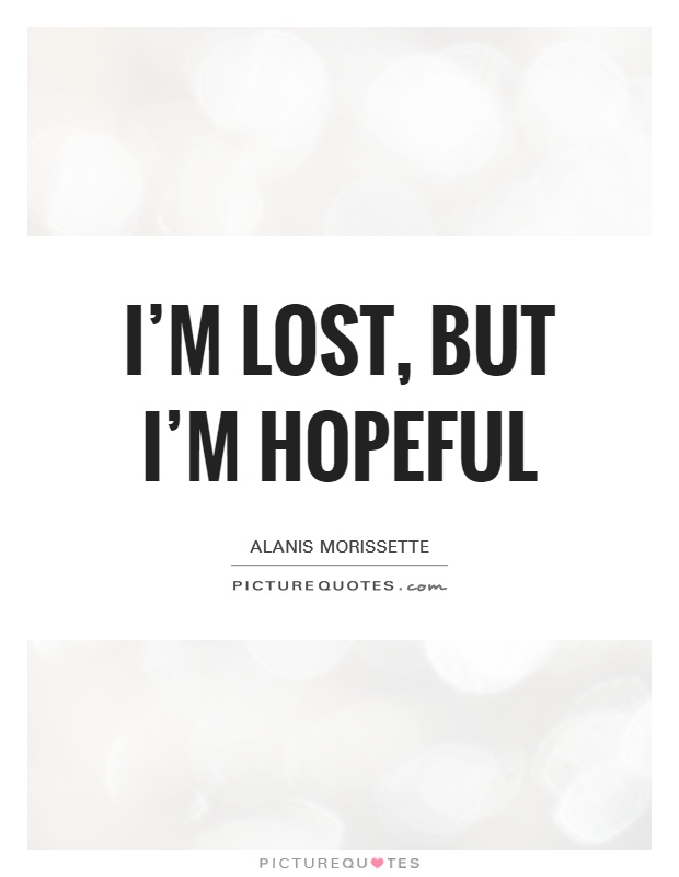 Hopeful Quotes | I M Lost But I M Hopeful Picture Quotes