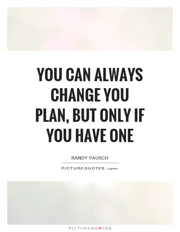You can always change you plan, but only if you have one Picture Quote #1