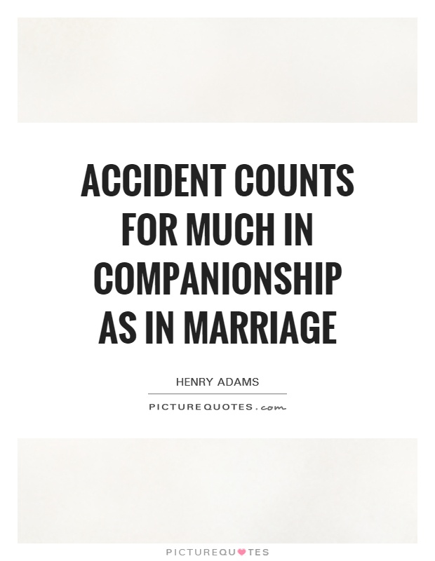 Accident counts for much in companionship as in marriage Picture Quote #1